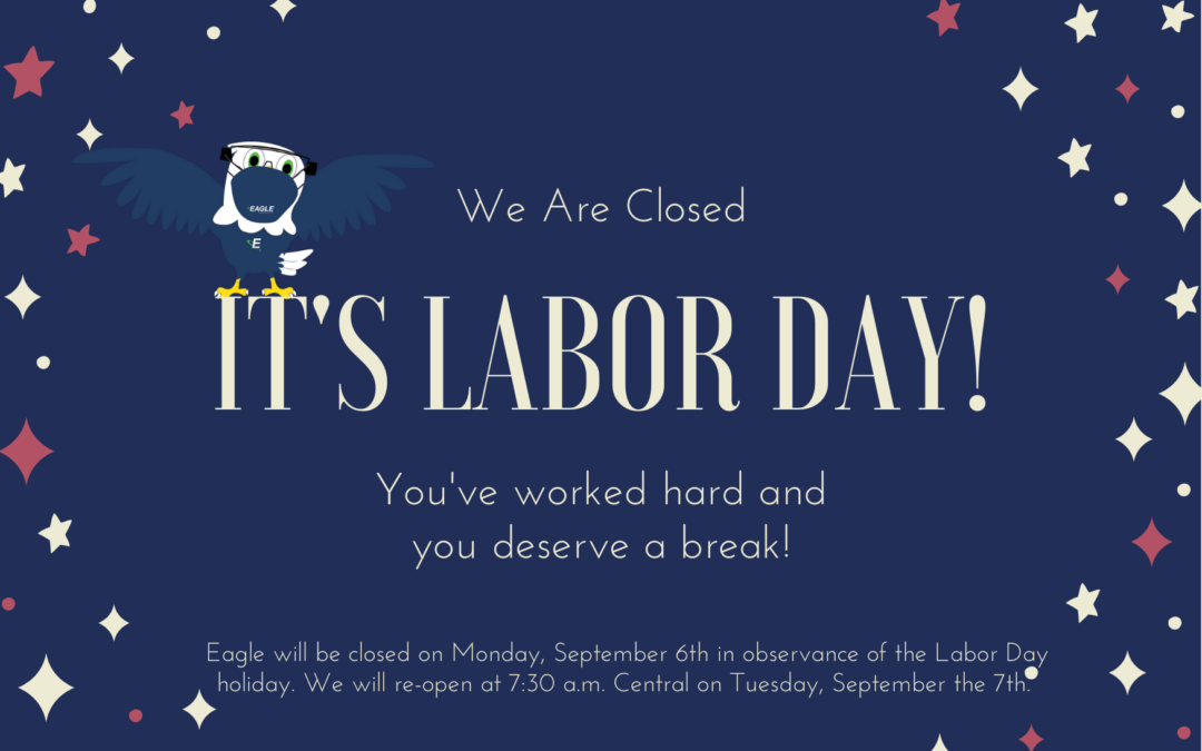 Happy Labor Day Everyone – Eagle will be closed on 09/06